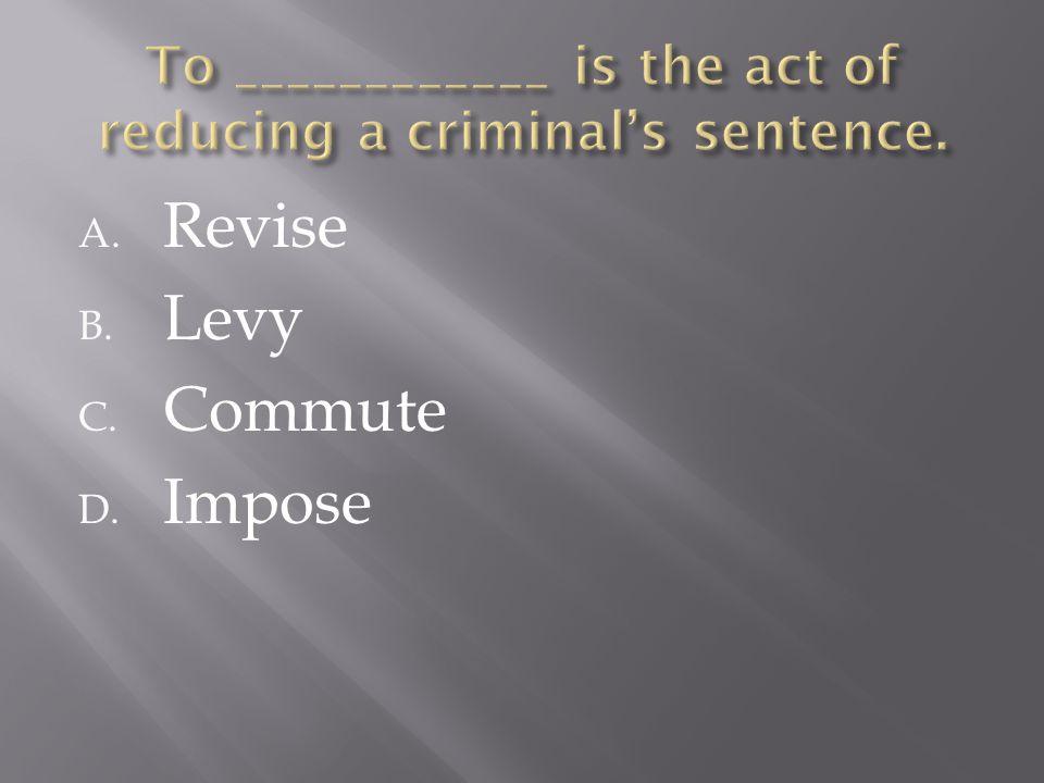 A. Revise B. Levy C. Commute D. Impose