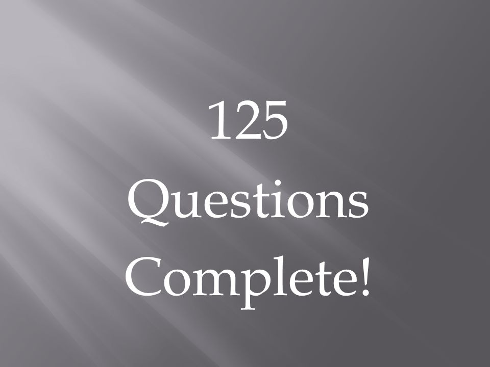 125 Questions Complete!