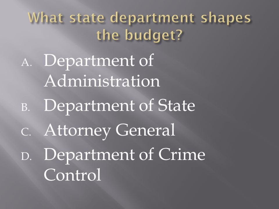 A. Department of Administration B. Department of State C. Attorney General D. Department of Crime Control