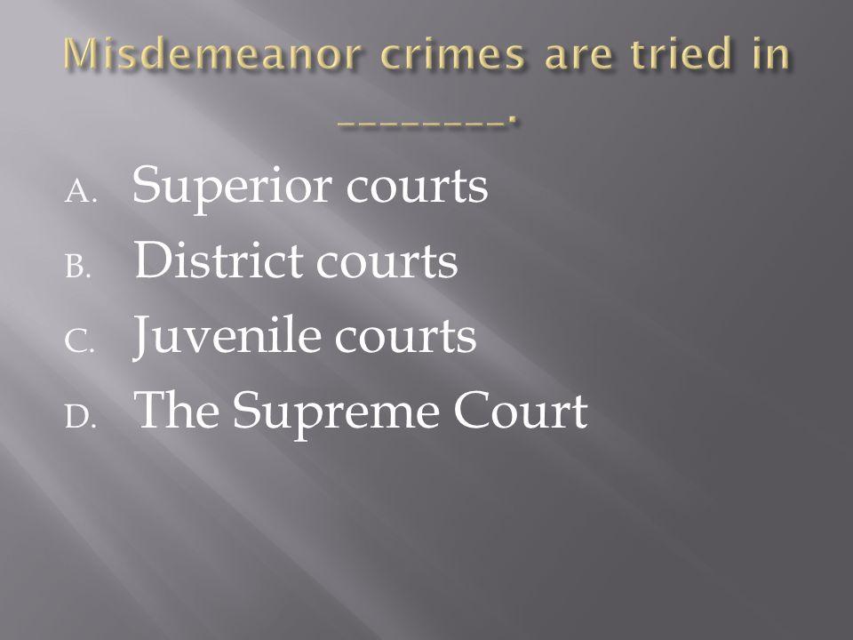 A. Superior courts B. District courts C. Juvenile courts D. The Supreme Court