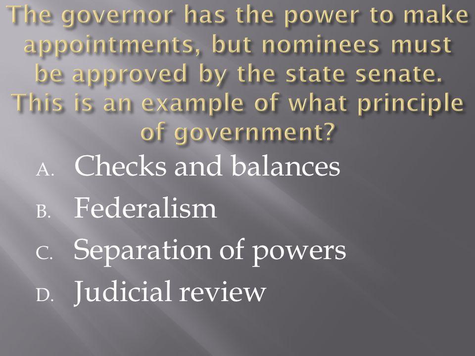 A. Checks and balances B. Federalism C. Separation of powers D. Judicial review