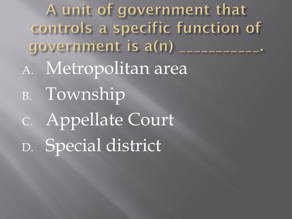 A. Metropolitan area B. Township C. Appellate Court D. Special district