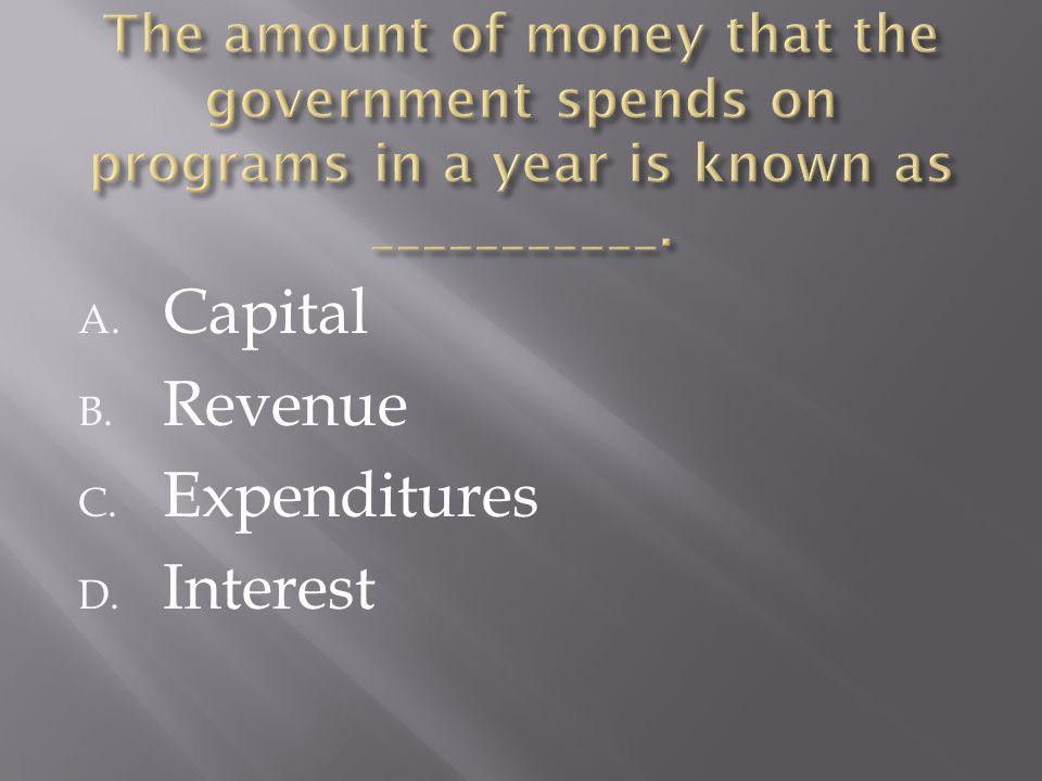 A. Capital B. Revenue C. Expenditures D. Interest