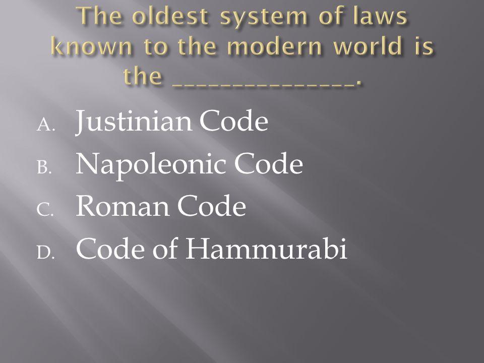 A. Justinian Code B. Napoleonic Code C. Roman Code D. Code of Hammurabi