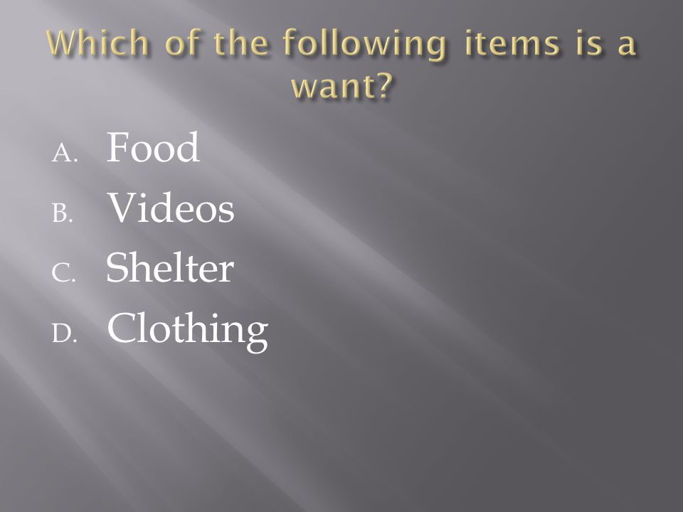 A. Food B. Videos C. Shelter D. Clothing