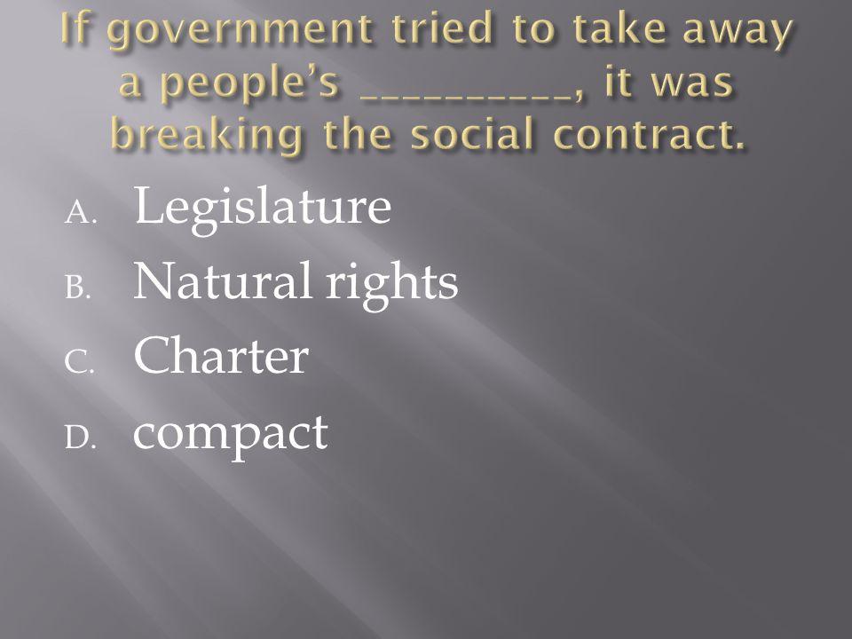A. Legislature B. Natural rights C. Charter D. compact