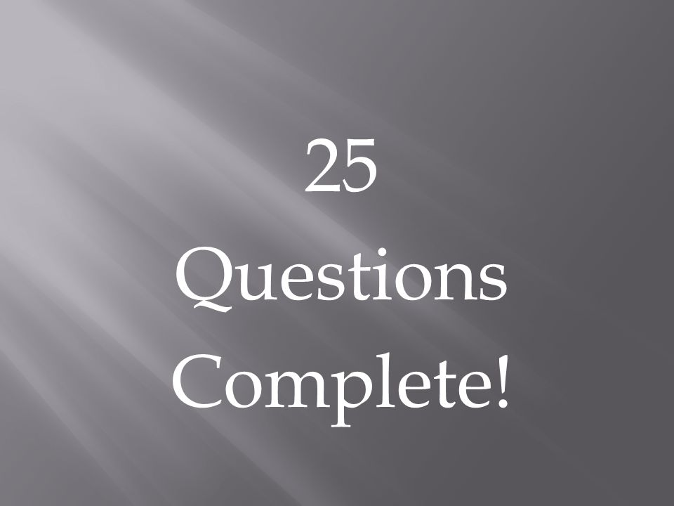 25 Questions Complete!