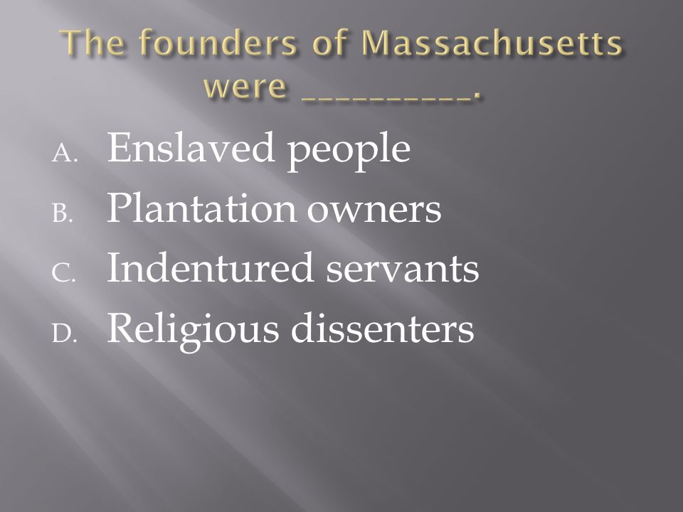 A. Enslaved people B. Plantation owners C. Indentured servants D. Religious dissenters