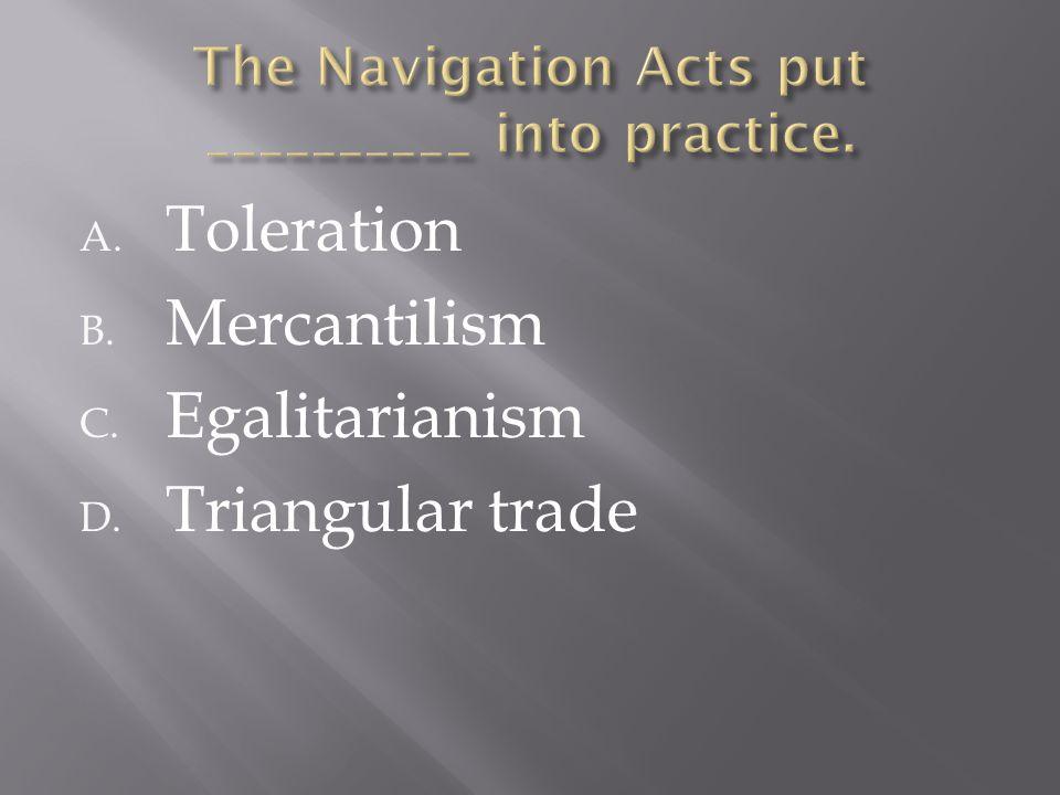 A. Toleration B. Mercantilism C. Egalitarianism D. Triangular trade