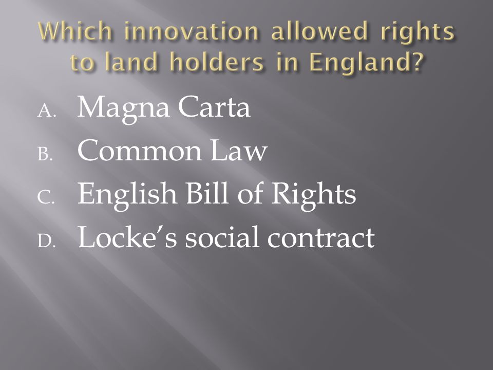 A. Magna Carta B. Common Law C. English Bill of Rights D. Locke's social contract
