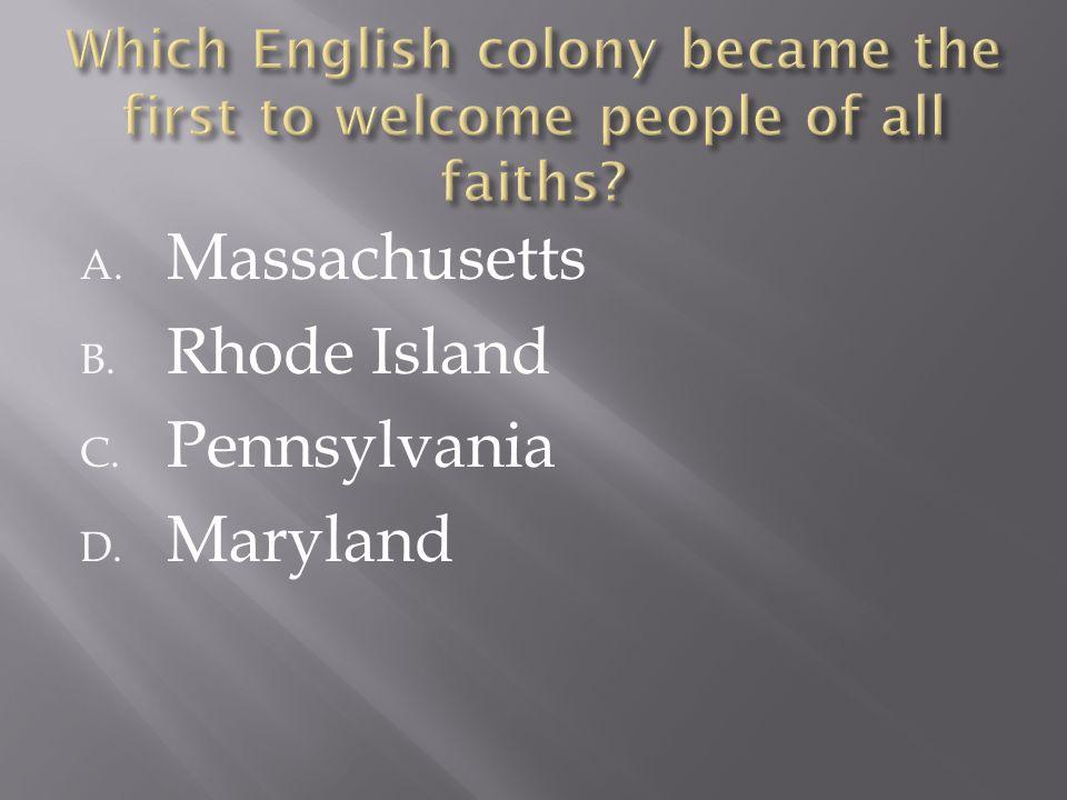 A. Massachusetts B. Rhode Island C. Pennsylvania D. Maryland