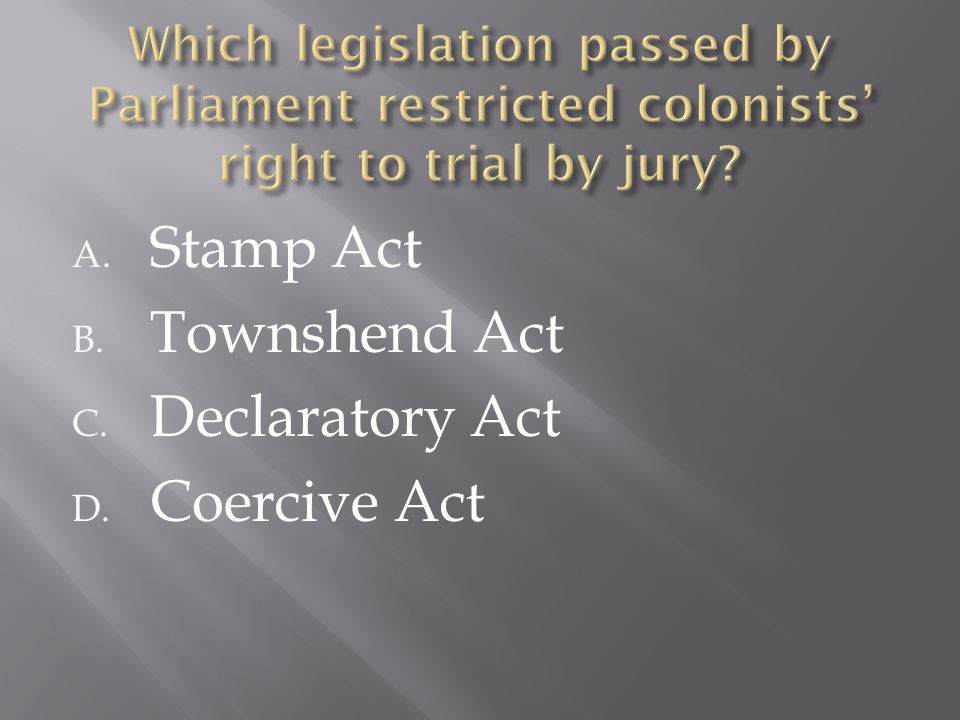 A. Stamp Act B. Townshend Act C. Declaratory Act D. Coercive Act