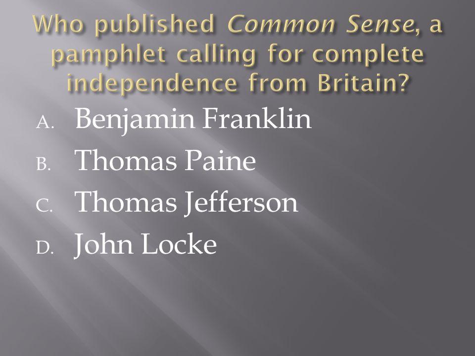 A. Benjamin Franklin B. Thomas Paine C. Thomas Jefferson D. John Locke