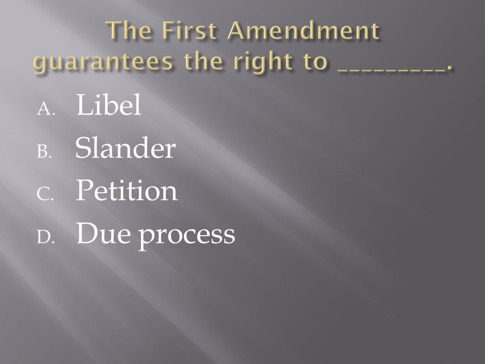 A. Libel B. Slander C. Petition D. Due process