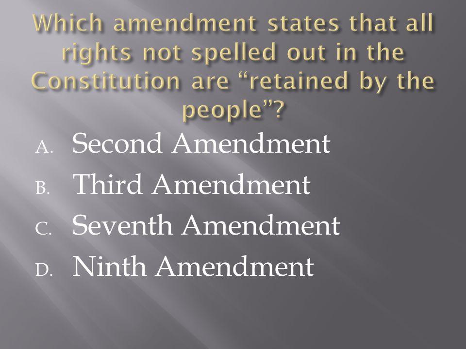 A. Second Amendment B. Third Amendment C. Seventh Amendment D. Ninth Amendment