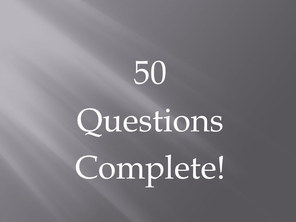 50 Questions Complete!