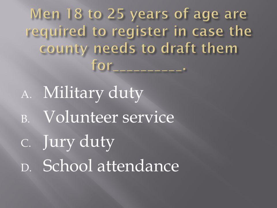 A. Military duty B. Volunteer service C. Jury duty D. School attendance