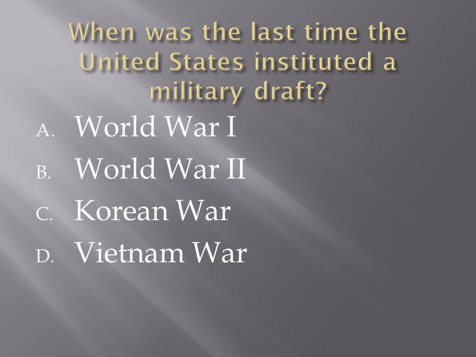 A. World War I B. World War II C. Korean War D. Vietnam War