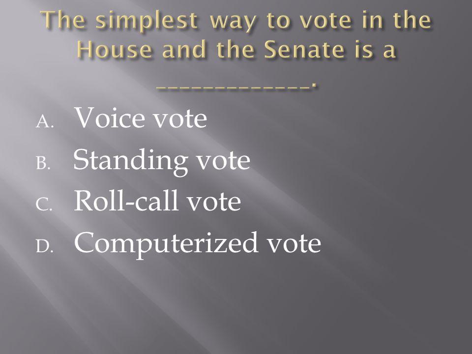 A. Voice vote B. Standing vote C. Roll-call vote D. Computerized vote
