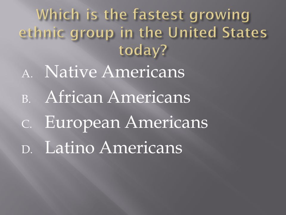 A. Native Americans B. African Americans C. European Americans D. Latino Americans