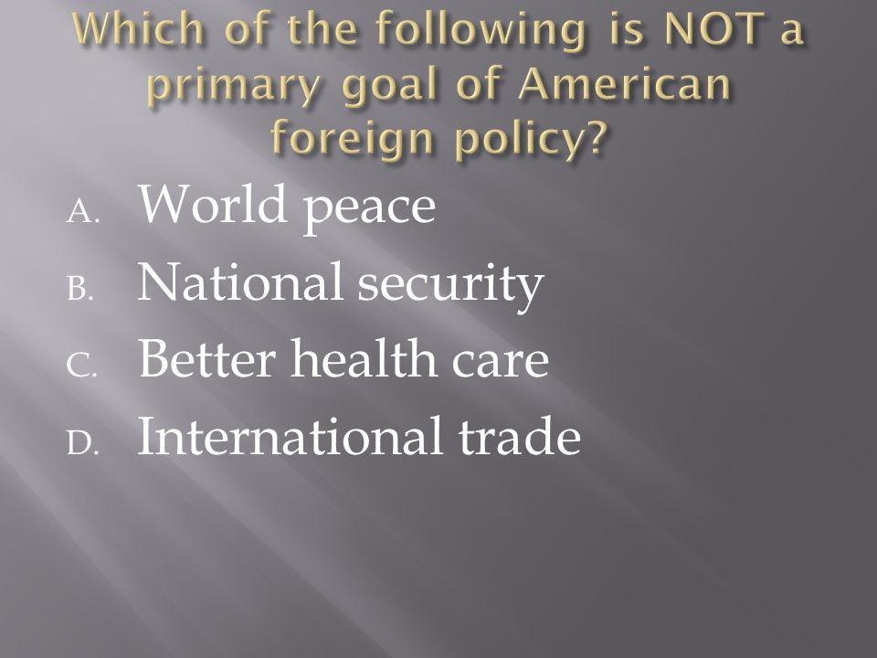 A. World peace B. National security C. Better health care D. International trade