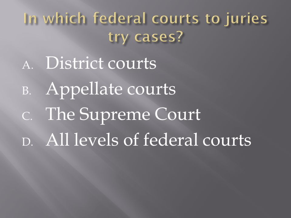 A. District courts B. Appellate courts C. The Supreme Court D. All levels of federal courts