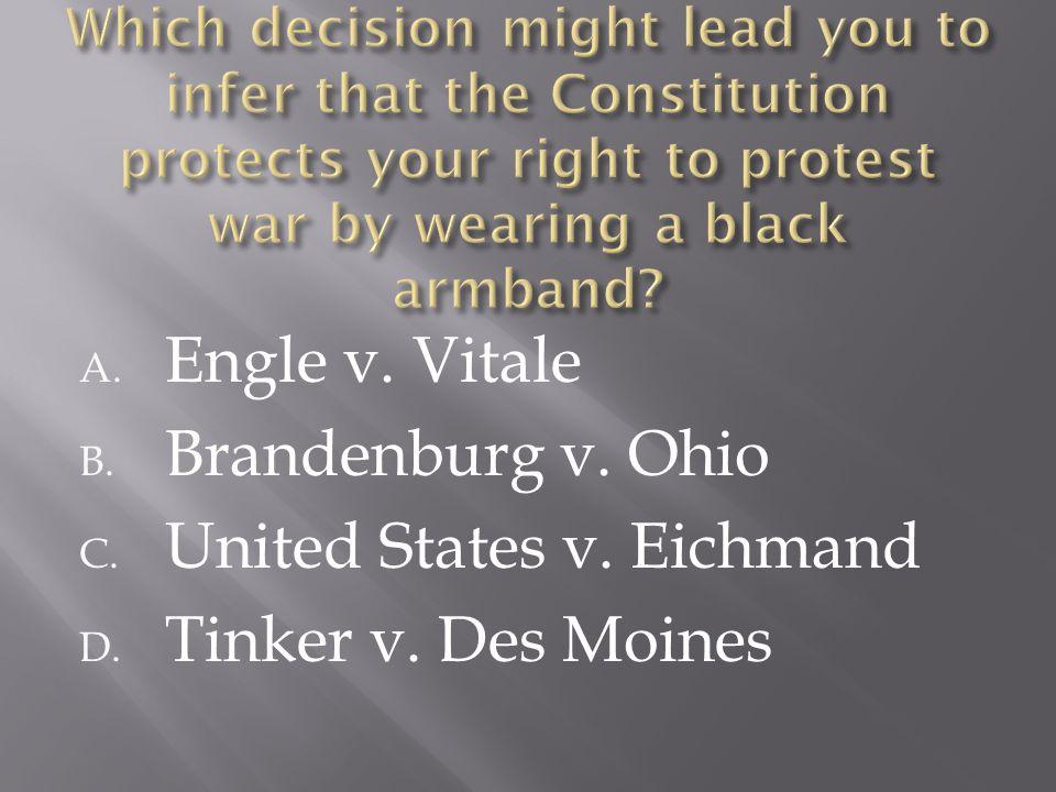 A. Engle v. Vitale B. Brandenburg v. Ohio C. United States v. Eichmand D. Tinker v. Des Moines