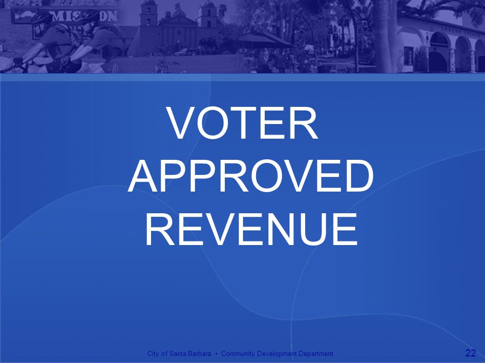 VOTER APPROVED REVENUE City of Santa Barbara Community Development Department 22