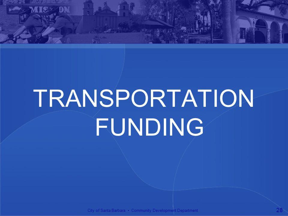 TRANSPORTATION FUNDING City of Santa Barbara Community Development Department 28