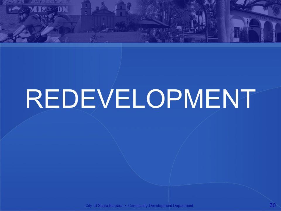 REDEVELOPMENT City of Santa Barbara Community Development Department 30