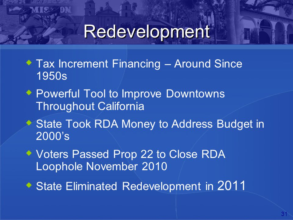 31 Redevelopment  Tax Increment Financing – Around Since 1950s  Powerful Tool to Improve Downtowns Throughout California  State Took RDA Money to A