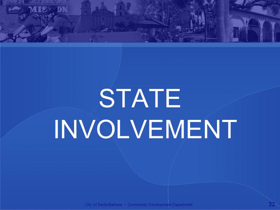 STATE INVOLVEMENT City of Santa Barbara Community Development Department 32
