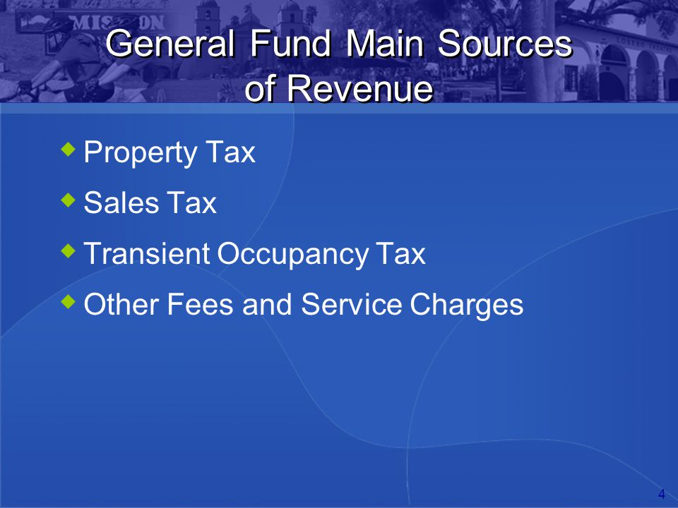 4 General Fund Main Sources of Revenue  Property Tax  Sales Tax  Transient Occupancy Tax  Other Fees and Service Charges