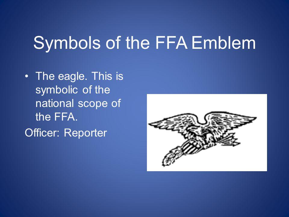 Symbols of the FFA Emblem The owl. It symbolizes wisdom and knowledge. Officer: Advisor
