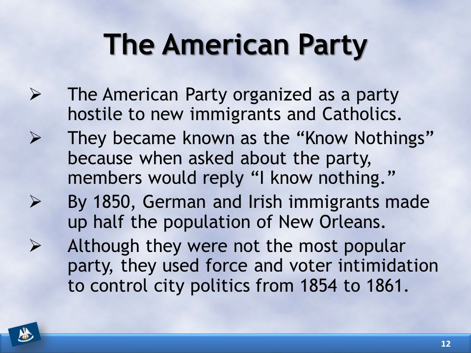 """The American Party  The American Party organized as a party hostile to new immigrants and Catholics.  They became known as the """"Know Nothings"""" becau"""