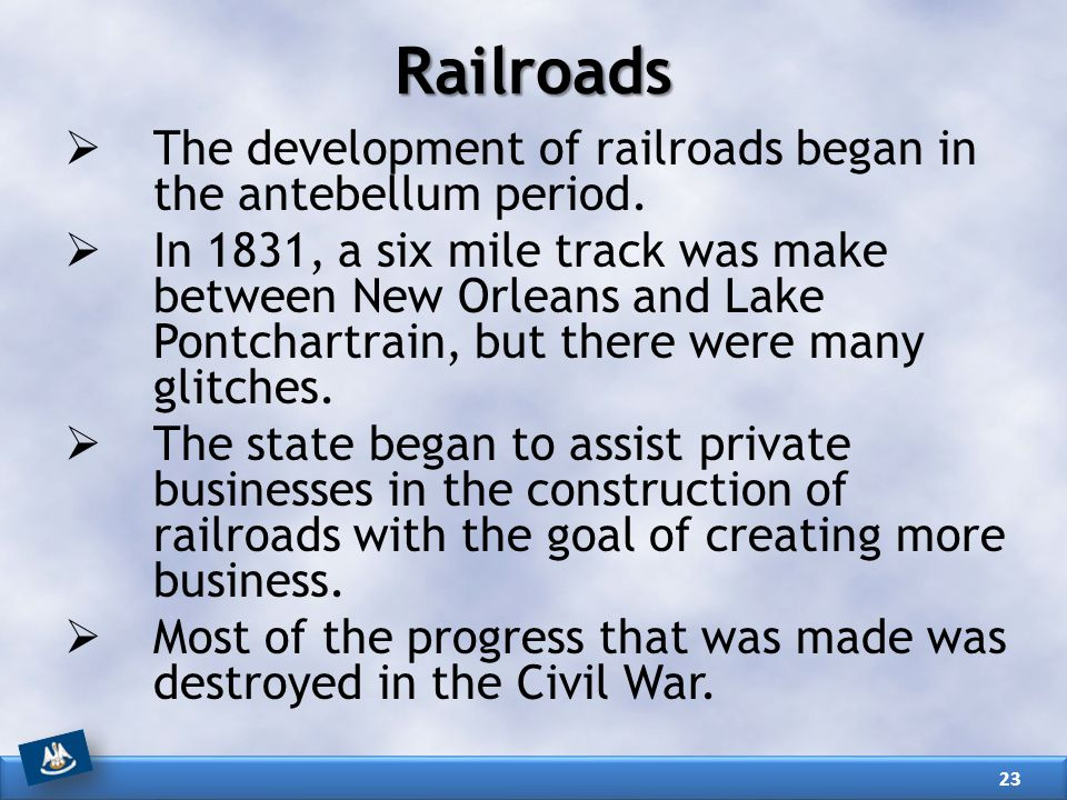 Railroads  The development of railroads began in the antebellum period.  In 1831, a six mile track was make between New Orleans and Lake Pontchartra