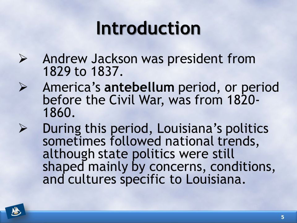 Introduction  Andrew Jackson was president from 1829 to 1837.  America's antebellum period, or period before the Civil War, was from 1820- 1860.  D