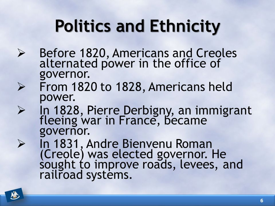 Politics and Ethnicity  Before 1820, Americans and Creoles alternated power in the office of governor.  From 1820 to 1828, Americans held power.  I