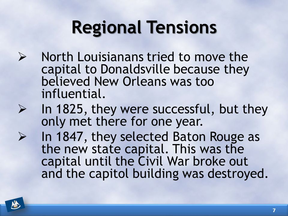 Regional Tensions  North Louisianans tried to move the capital to Donaldsville because they believed New Orleans was too influential.  In 1825, they