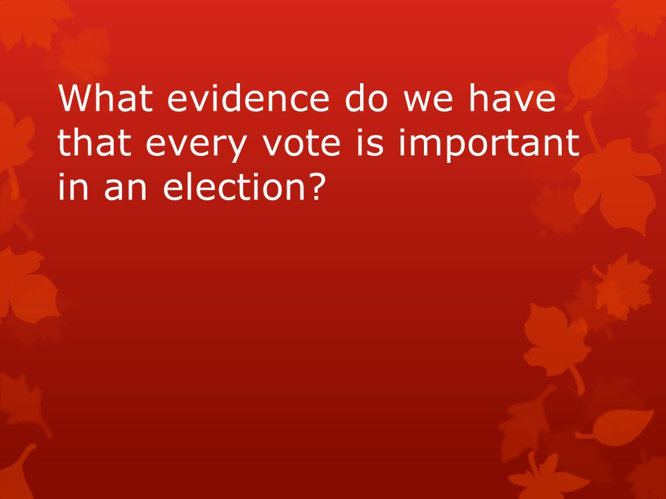 What evidence do we have that every vote is important in an election?