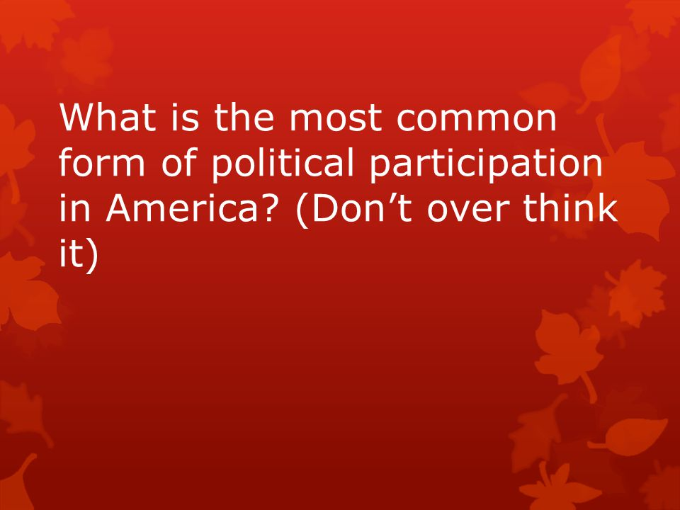 What is the most common form of political participation in America? (Don't over think it)
