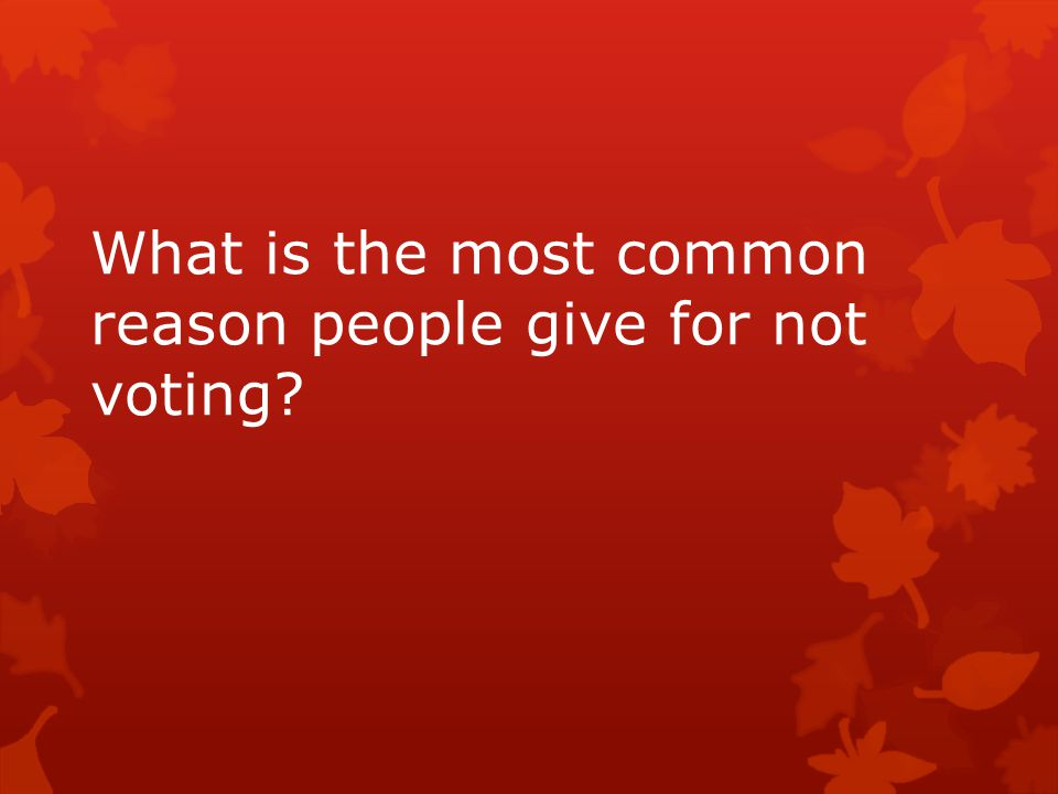 What is the most common reason people give for not voting?