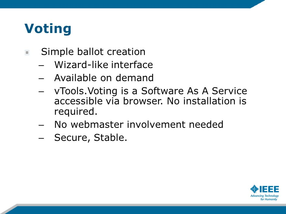 Voting Simple ballot creation – Wizard-like interface – Available on demand – vTools.Voting is a Software As A Service accessible via browser.