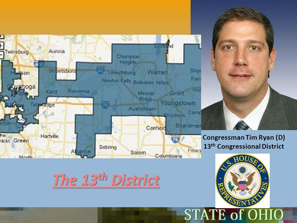 Congressman Tim Ryan (D) 13 th Congressional District The 13 th District The 13 th District