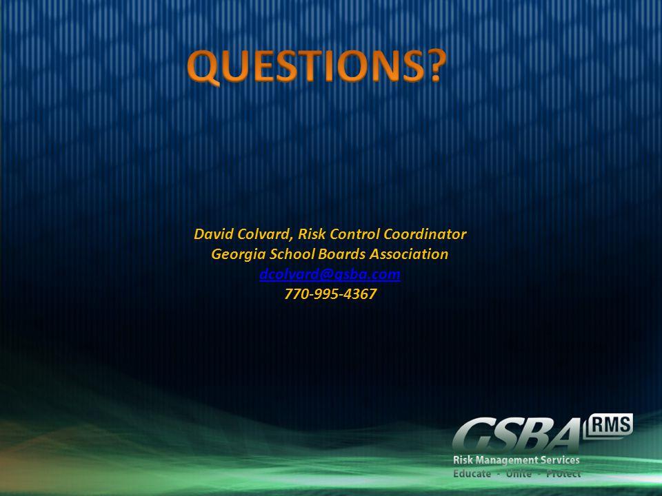 David Colvard, Risk Control Coordinator Georgia School Boards Association dcolvard@gsba.com 770-995-4367