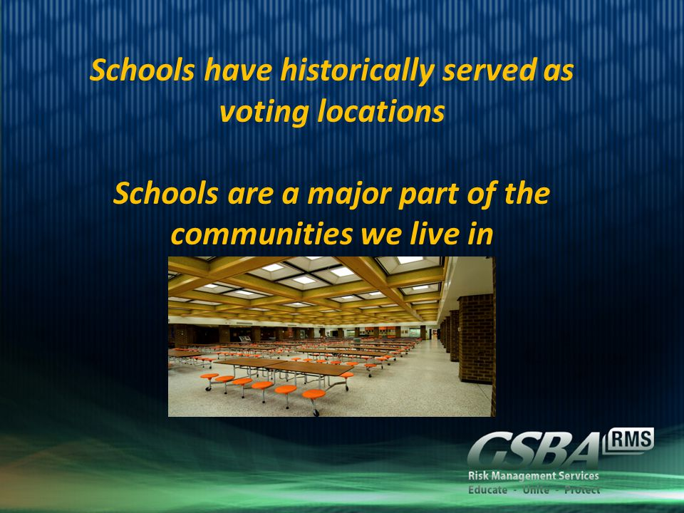 Schools have historically served as voting locations Schools are a major part of the communities we live in