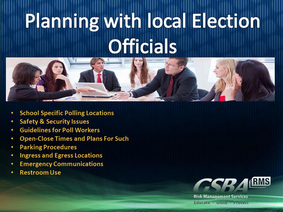 School Specific Polling Locations Safety & Security Issues Guidelines for Poll Workers Open-Close Times and Plans For Such Parking Procedures Ingress and Egress Locations Emergency Communications Restroom Use