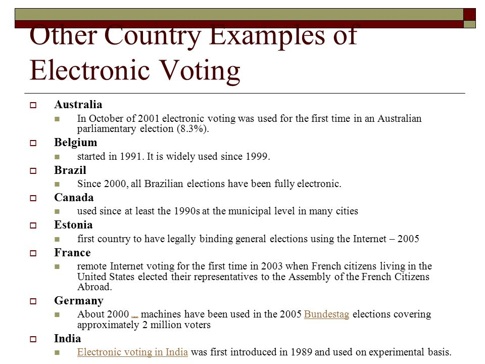 Other Country Examples of Electronic Voting  Ireland Nedap machines were used on a pilot basis in some constituencies in two elections in 2002.