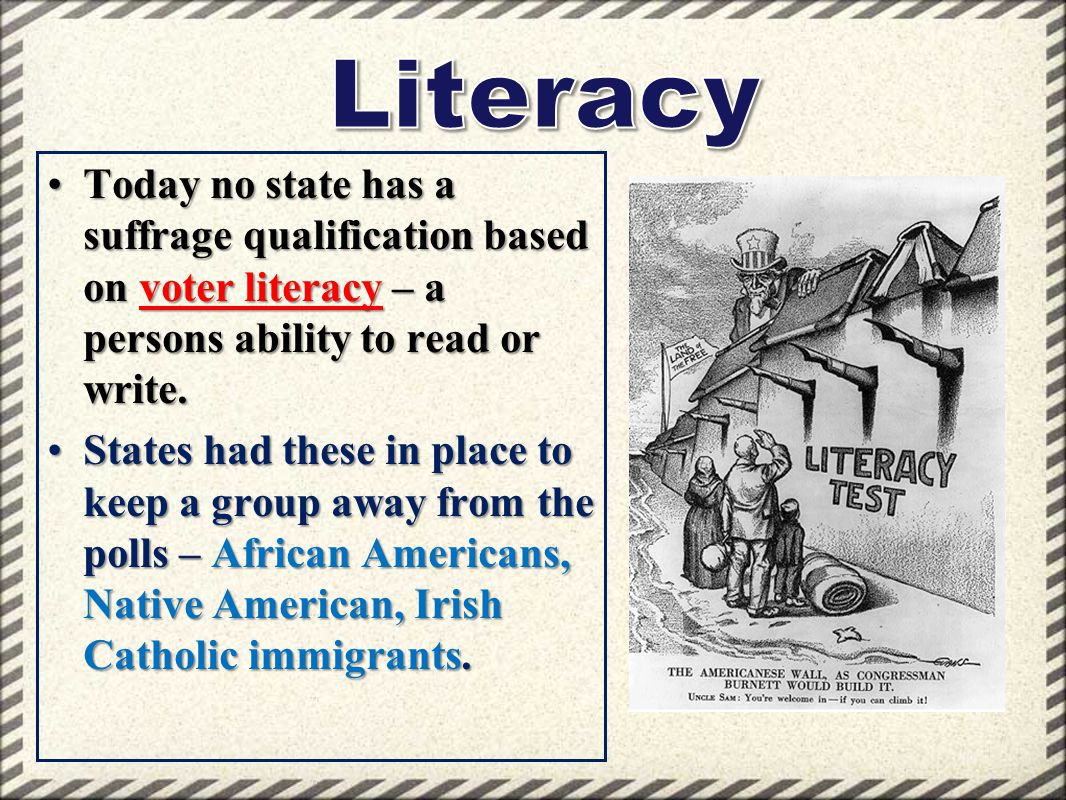 Today no state has a suffrage qualification based on voter literacy – a persons ability to read or write.Today no state has a suffrage qualification b
