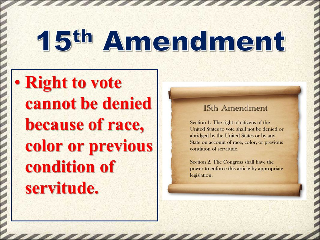 Right to vote cannot be denied because of race, color or previous condition of servitude.Right to vote cannot be denied because of race, color or prev